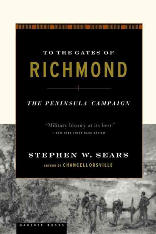 To the Gates of Richmond By Sears, Stephen W.