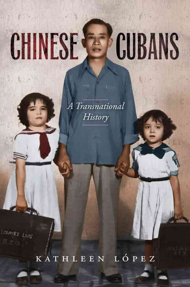 Chinese Cubans By Lopez, Kathleen M.